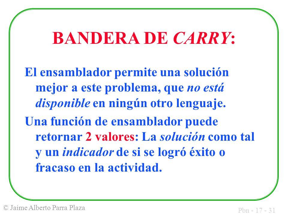 Pbn - 17 - 31 © Jaime Alberto Parra Plaza BANDERA DE CARRY: El ensamblador permite una solución mejor a este problema, que no está disponible en ningún otro lenguaje.
