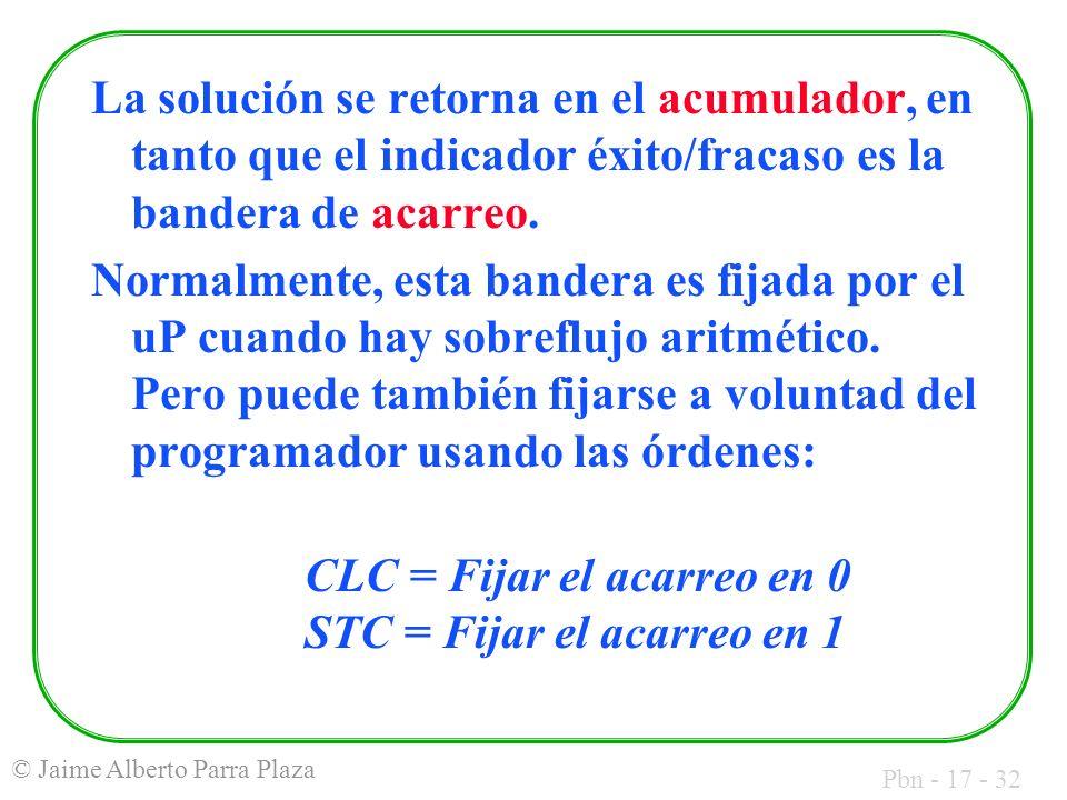 Pbn - 17 - 32 © Jaime Alberto Parra Plaza La solución se retorna en el acumulador, en tanto que el indicador éxito/fracaso es la bandera de acarreo. N