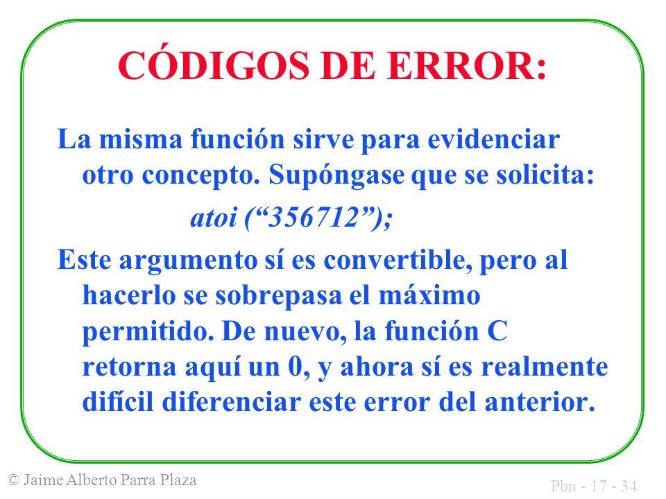 Pbn - 17 - 34 © Jaime Alberto Parra Plaza CÓDIGOS DE ERROR: La misma función sirve para evidenciar otro concepto. Supóngase que se solicita: atoi (356
