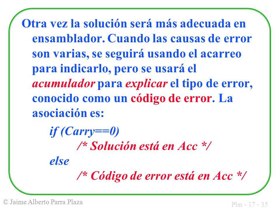 Pbn - 17 - 35 © Jaime Alberto Parra Plaza Otra vez la solución será más adecuada en ensamblador. Cuando las causas de error son varias, se seguirá usa