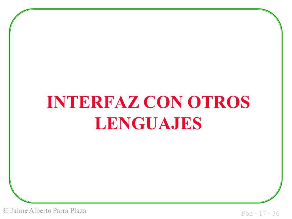 Pbn - 17 - 36 © Jaime Alberto Parra Plaza INTERFAZ CON OTROS LENGUAJES