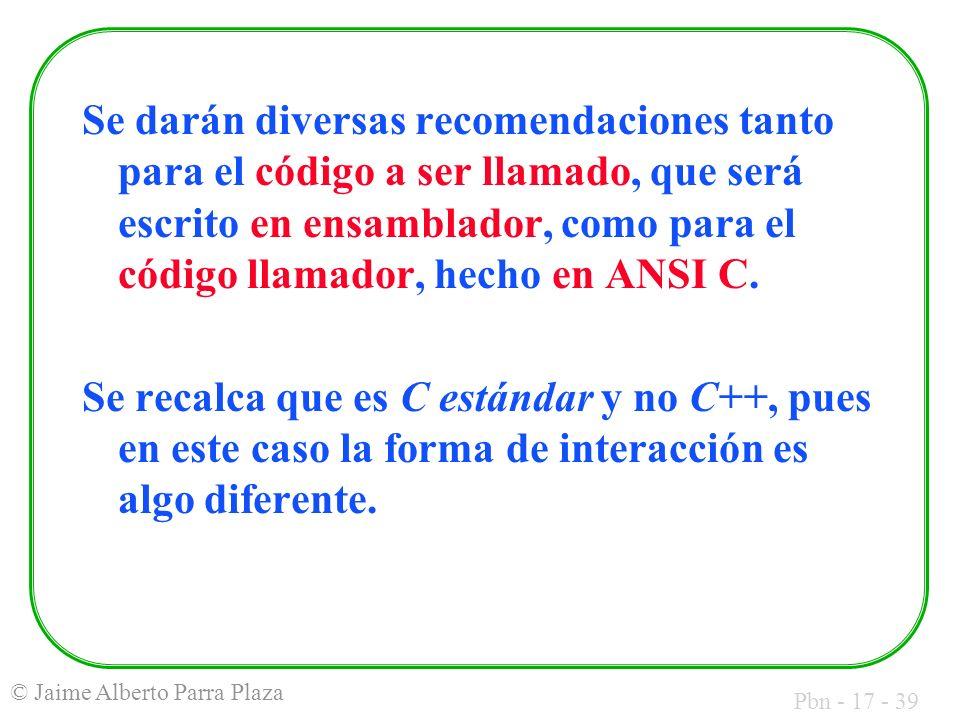 Pbn - 17 - 39 © Jaime Alberto Parra Plaza Se darán diversas recomendaciones tanto para el código a ser llamado, que será escrito en ensamblador, como para el código llamador, hecho en ANSI C.
