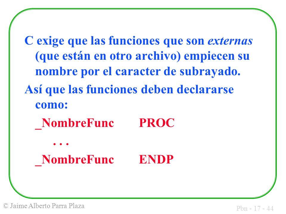 Pbn - 17 - 44 © Jaime Alberto Parra Plaza C exige que las funciones que son externas (que están en otro archivo) empiecen su nombre por el caracter de