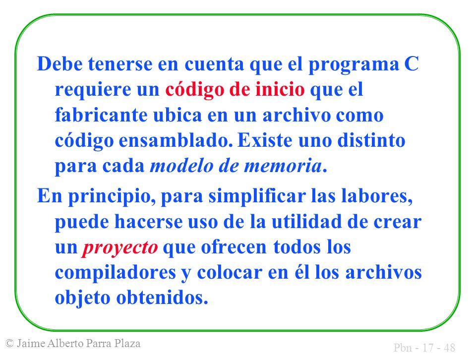 Pbn - 17 - 48 © Jaime Alberto Parra Plaza Debe tenerse en cuenta que el programa C requiere un código de inicio que el fabricante ubica en un archivo