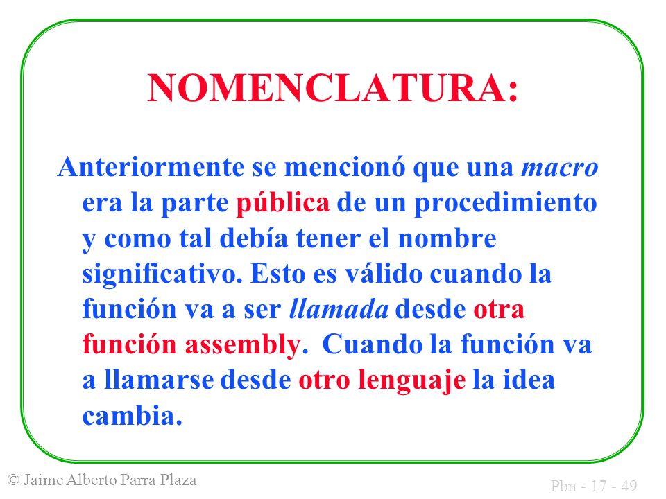 Pbn - 17 - 49 © Jaime Alberto Parra Plaza NOMENCLATURA: Anteriormente se mencionó que una macro era la parte pública de un procedimiento y como tal debía tener el nombre significativo.