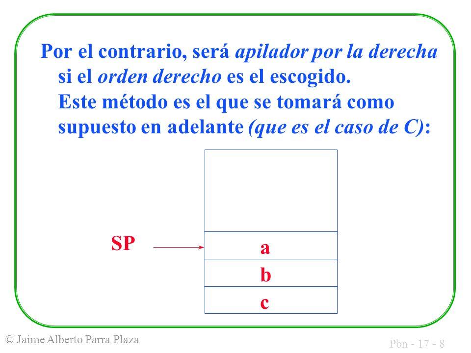 Pbn - 17 - 8 © Jaime Alberto Parra Plaza Por el contrario, será apilador por la derecha si el orden derecho es el escogido. Este método es el que se t