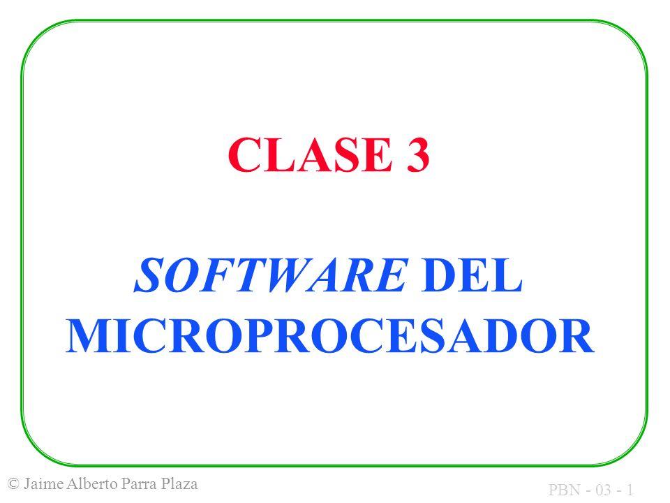 PBN - 03 - 1 © Jaime Alberto Parra Plaza CLASE 3 SOFTWARE DEL MICROPROCESADOR