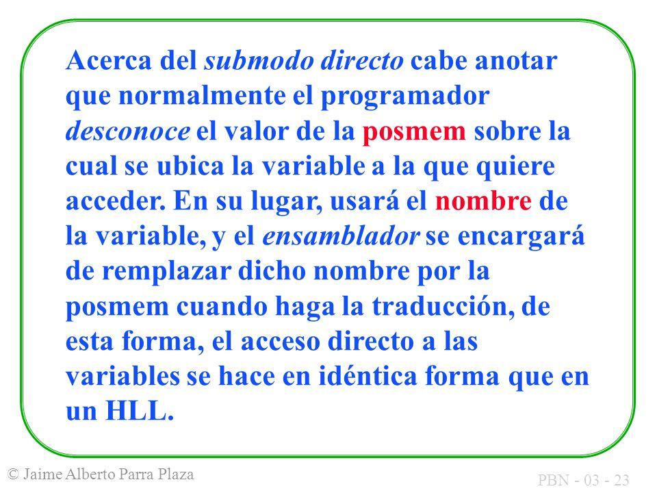 PBN - 03 - 23 © Jaime Alberto Parra Plaza Acerca del submodo directo cabe anotar que normalmente el programador desconoce el valor de la posmem sobre