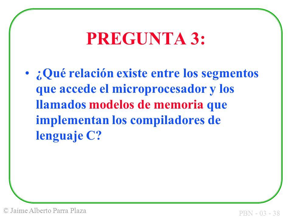 PBN - 03 - 38 © Jaime Alberto Parra Plaza PREGUNTA 3: ¿Qué relación existe entre los segmentos que accede el microprocesador y los llamados modelos de