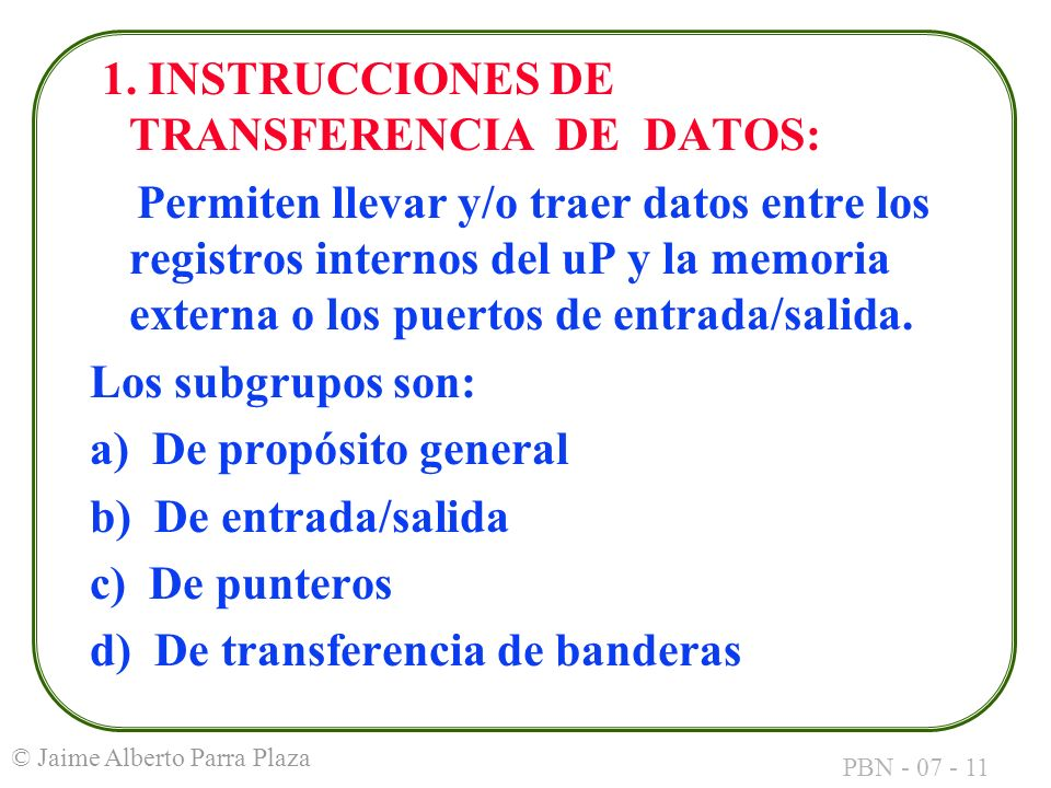 PBN - 07 - 11 © Jaime Alberto Parra Plaza 1. INSTRUCCIONES DE TRANSFERENCIA DE DATOS: Permiten llevar y/o traer datos entre los registros internos del