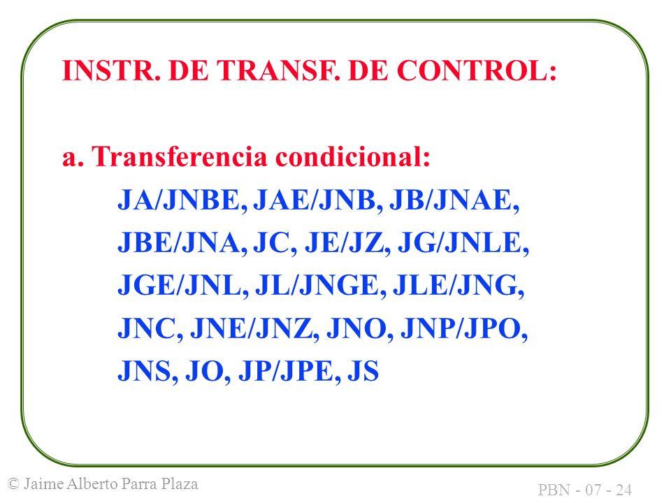 PBN - 07 - 24 © Jaime Alberto Parra Plaza INSTR. DE TRANSF. DE CONTROL: a. Transferencia condicional: JA/JNBE, JAE/JNB, JB/JNAE, JBE/JNA, JC, JE/JZ, J