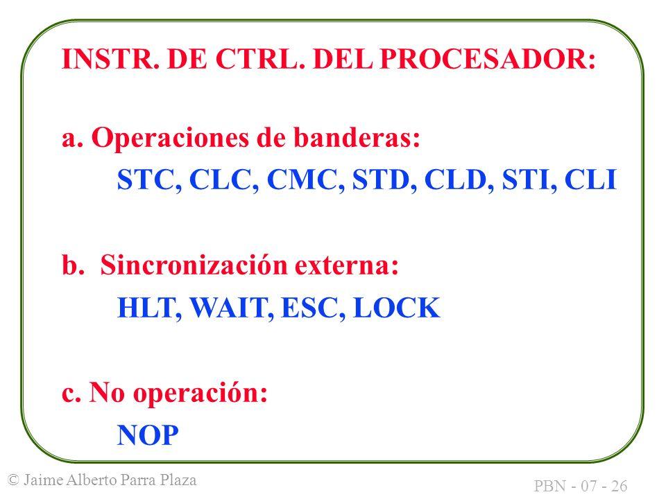 PBN - 07 - 26 © Jaime Alberto Parra Plaza INSTR. DE CTRL. DEL PROCESADOR: a. Operaciones de banderas: STC, CLC, CMC, STD, CLD, STI, CLI b. Sincronizac