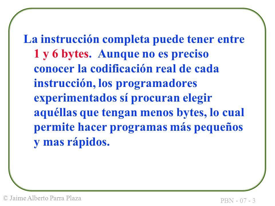 PBN - 07 - 3 © Jaime Alberto Parra Plaza La instrucción completa puede tener entre 1 y 6 bytes. Aunque no es preciso conocer la codificación real de c