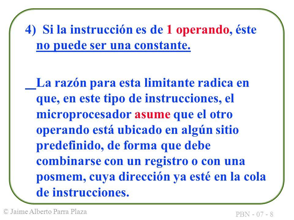 PBN - 07 - 9 © Jaime Alberto Parra Plaza 5) Si la instrucción es de 2 operandos, éstos deben ser del mismo tamaño, 8 bits o 16 bits (excepciones con punteros).