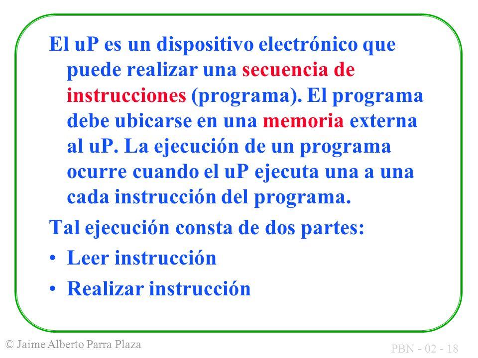 PBN - 02 - 18 © Jaime Alberto Parra Plaza El uP es un dispositivo electrónico que puede realizar una secuencia de instrucciones (programa). El program
