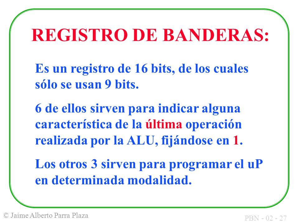 PBN - 02 - 27 © Jaime Alberto Parra Plaza REGISTRO DE BANDERAS: Es un registro de 16 bits, de los cuales sólo se usan 9 bits. 6 de ellos sirven para i