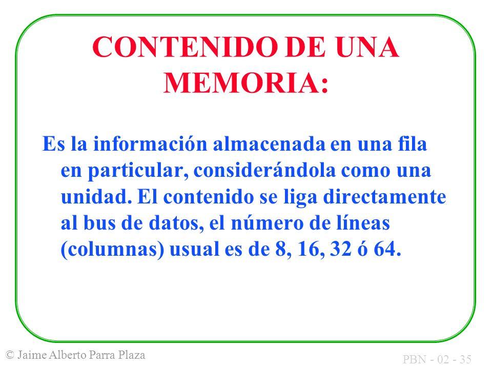 PBN - 02 - 35 © Jaime Alberto Parra Plaza CONTENIDO DE UNA MEMORIA: Es la información almacenada en una fila en particular, considerándola como una un