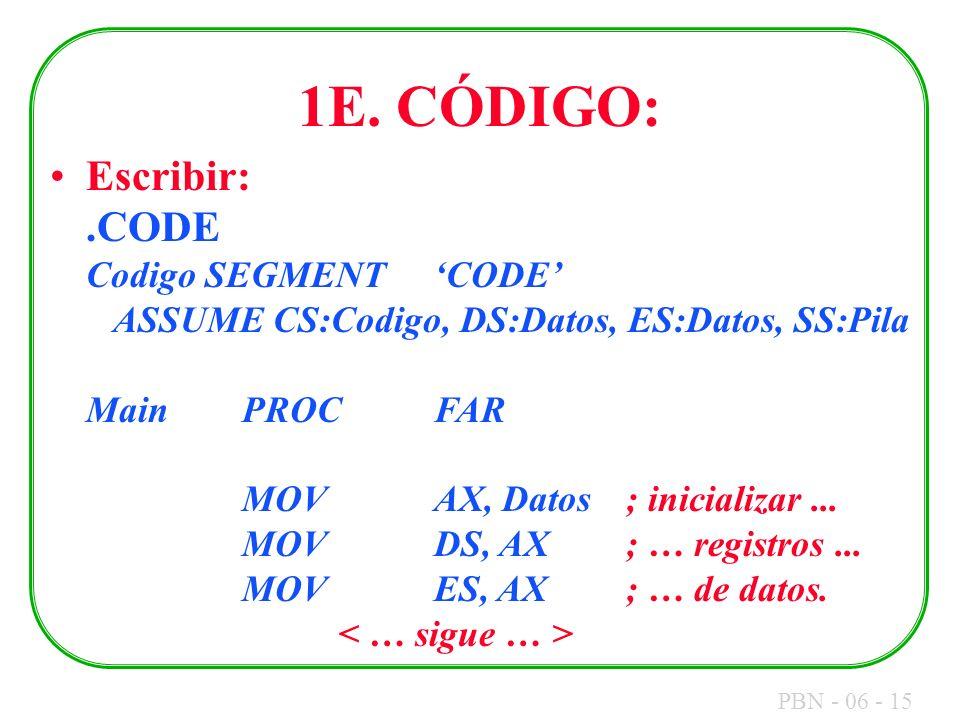 PBN - 06 - 15 1E. CÓDIGO: Escribir:.CODE Codigo SEGMENTCODE ASSUME CS:Codigo, DS:Datos, ES:Datos, SS:Pila MainPROCFAR MOVAX, Datos; inicializar... MOV