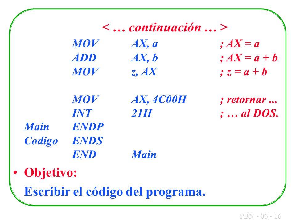 PBN - 06 - 16 MOVAX, a; AX = a ADDAX, b; AX = a + b MOVz, AX; z = a + b MOVAX, 4C00H; retornar... INT21H; … al DOS. MainENDP CodigoENDS ENDMain Objeti