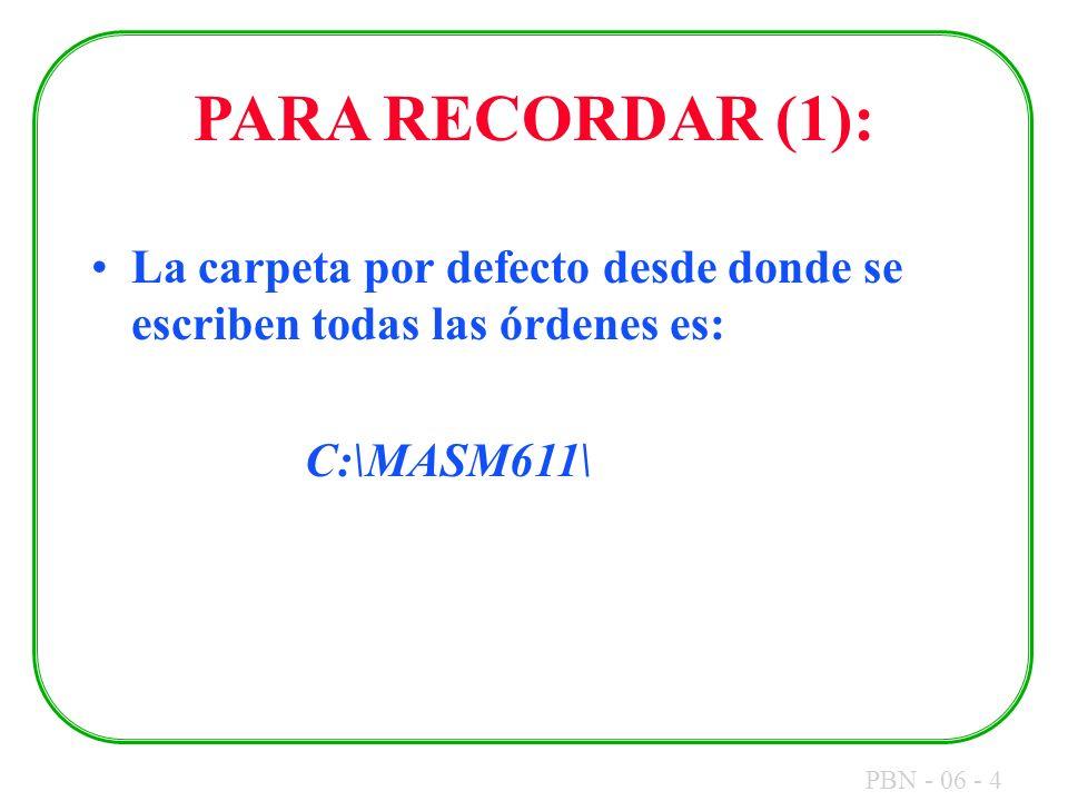 PBN - 06 - 4 PARA RECORDAR (1): La carpeta por defecto desde donde se escriben todas las órdenes es: C:\MASM611\