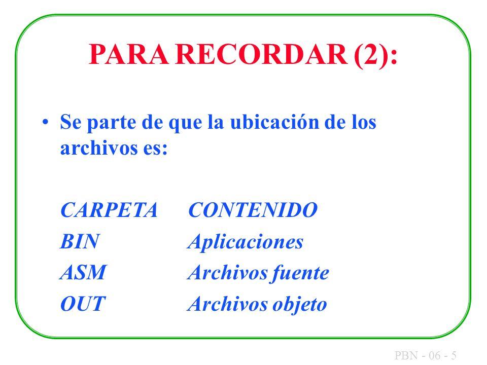 PBN - 06 - 5 PARA RECORDAR (2): Se parte de que la ubicación de los archivos es: CARPETACONTENIDO BINAplicaciones ASMArchivos fuente OUTArchivos objet
