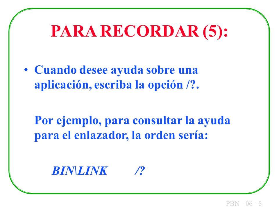 PBN - 06 - 8 PARA RECORDAR (5): Cuando desee ayuda sobre una aplicación, escriba la opción /?. Por ejemplo, para consultar la ayuda para el enlazador,