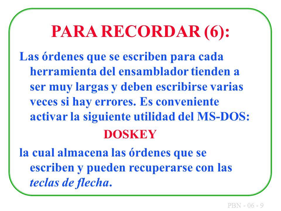 PBN - 06 - 9 PARA RECORDAR (6): Las órdenes que se escriben para cada herramienta del ensamblador tienden a ser muy largas y deben escribirse varias v