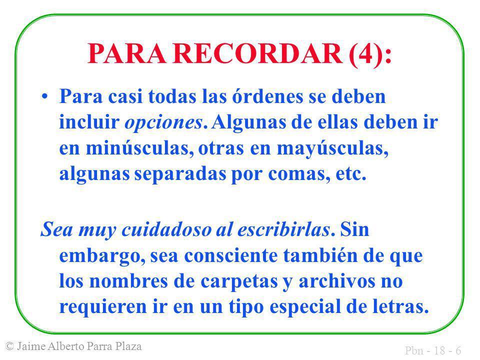 Pbn - 18 - 6 © Jaime Alberto Parra Plaza PARA RECORDAR (4): Para casi todas las órdenes se deben incluir opciones.