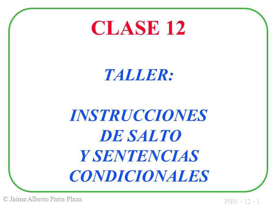 PBN - 12 - 1 © Jaime Alberto Parra Plaza CLASE 12 TALLER: INSTRUCCIONES DE SALTO Y SENTENCIAS CONDICIONALES