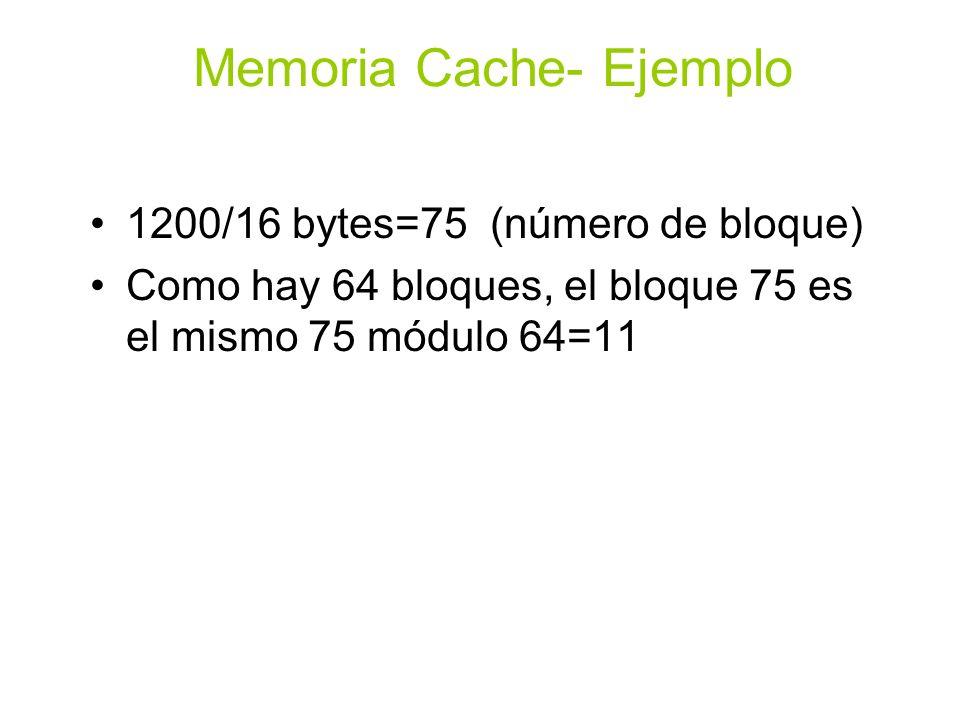 Memoria Cache Rendimiento T CPU = (Ciclos CPU + Ciclos Memoria) Ciclo de Reloj Ciclos Memoria = Ciclos Lectura + Ciclos Escritura Ciclos Memoria = Acceso Memoria %fallos Penalización Programa Ciclos Memoria = Instrucciones Fallos Penalización Programa Instrucciones