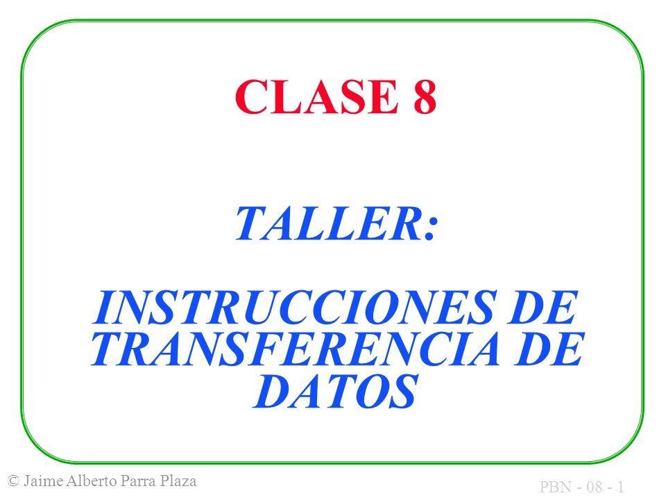 PBN - 08 - 1 © Jaime Alberto Parra Plaza CLASE 8 TALLER: INSTRUCCIONES DE TRANSFERENCIA DE DATOS