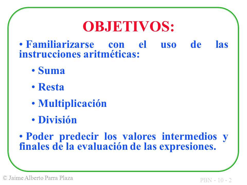 PBN - 10 - 3 © Jaime Alberto Parra Plaza Traducir a assembly: int a, b; char z; main() { z = ((a+b)/(a-b)+3) / (5*pow((b-9/(a+4)),2)) - pow(a,5); }