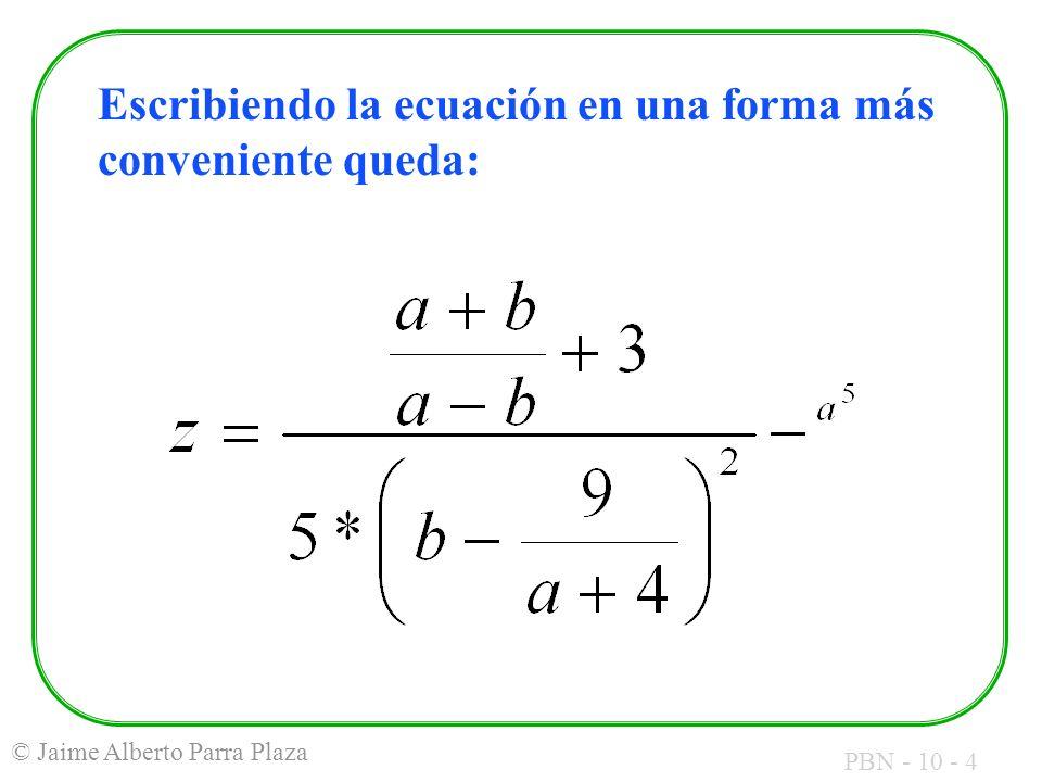 PBN - 10 - 4 © Jaime Alberto Parra Plaza Escribiendo la ecuación en una forma más conveniente queda: