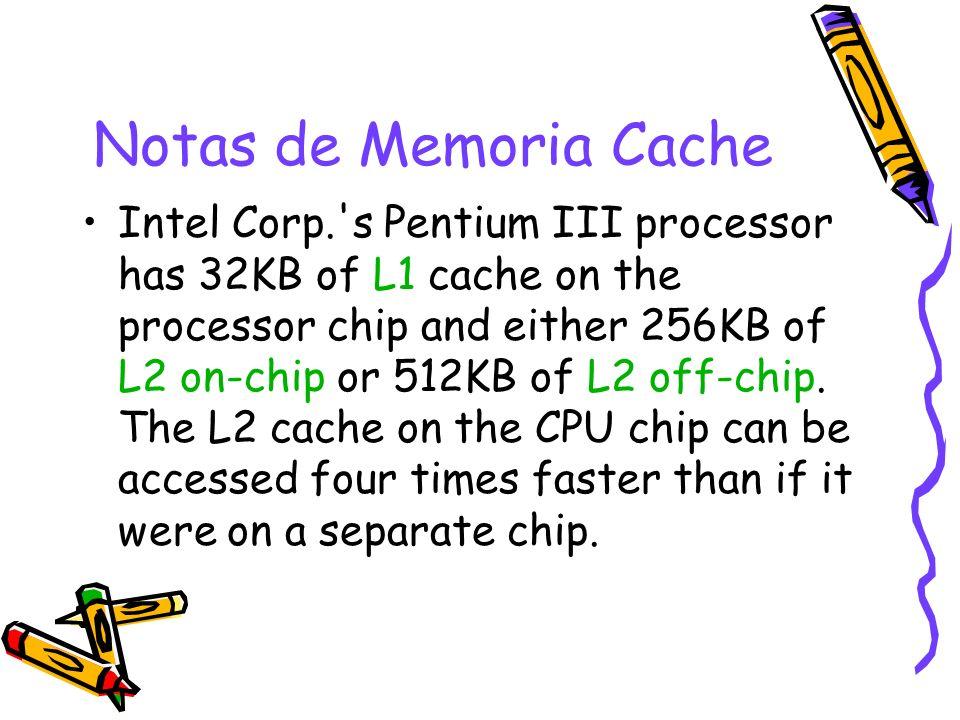 Notas de Memoria Cache Intel Corp.'s Pentium III processor has 32KB of L1 cache on the processor chip and either 256KB of L2 on-chip or 512KB of L2 of