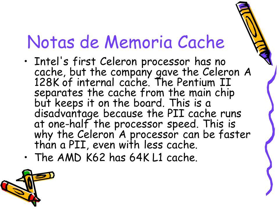 Notas de Memoria Cache Intel's first Celeron processor has no cache, but the company gave the Celeron A 128K of internal cache. The Pentium II separat