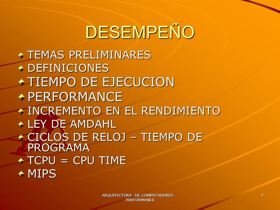 ARQUITECTURA DE COMPUTADORES - PERFORMANCE 1 DESEMPEÑO TEMAS PRELIMINARES DEFINICIONES TIEMPO DE EJECUCION PERFORMANCE INCREMENTO EN EL RENDIMIENTO LE