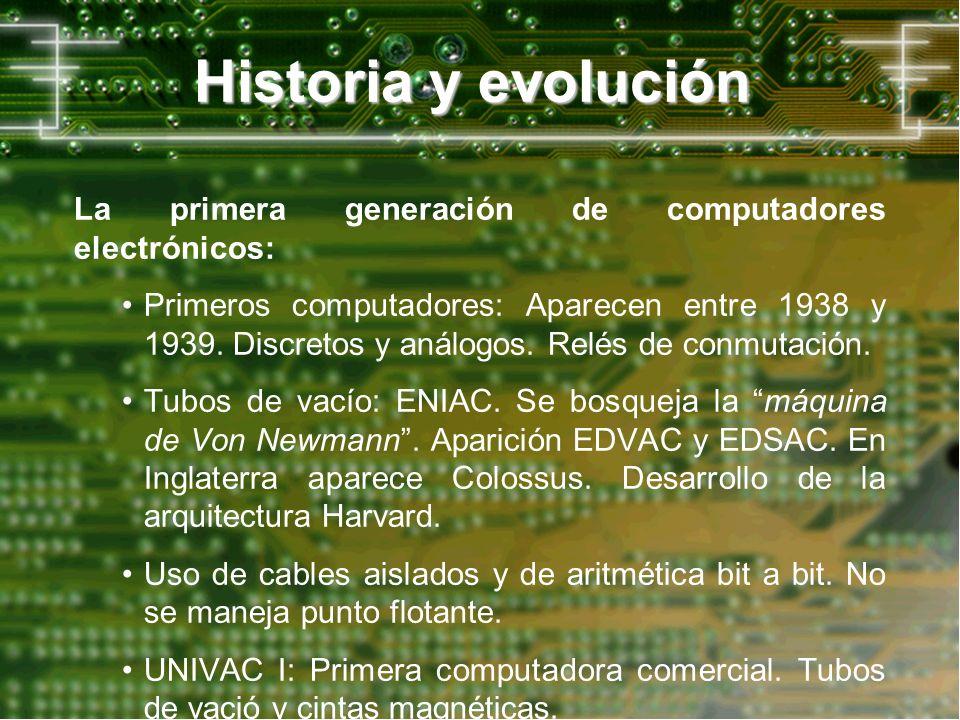 Historia y evolución La primera generación de computadores electrónicos: Primeros computadores: Aparecen entre 1938 y 1939. Discretos y análogos. Relé