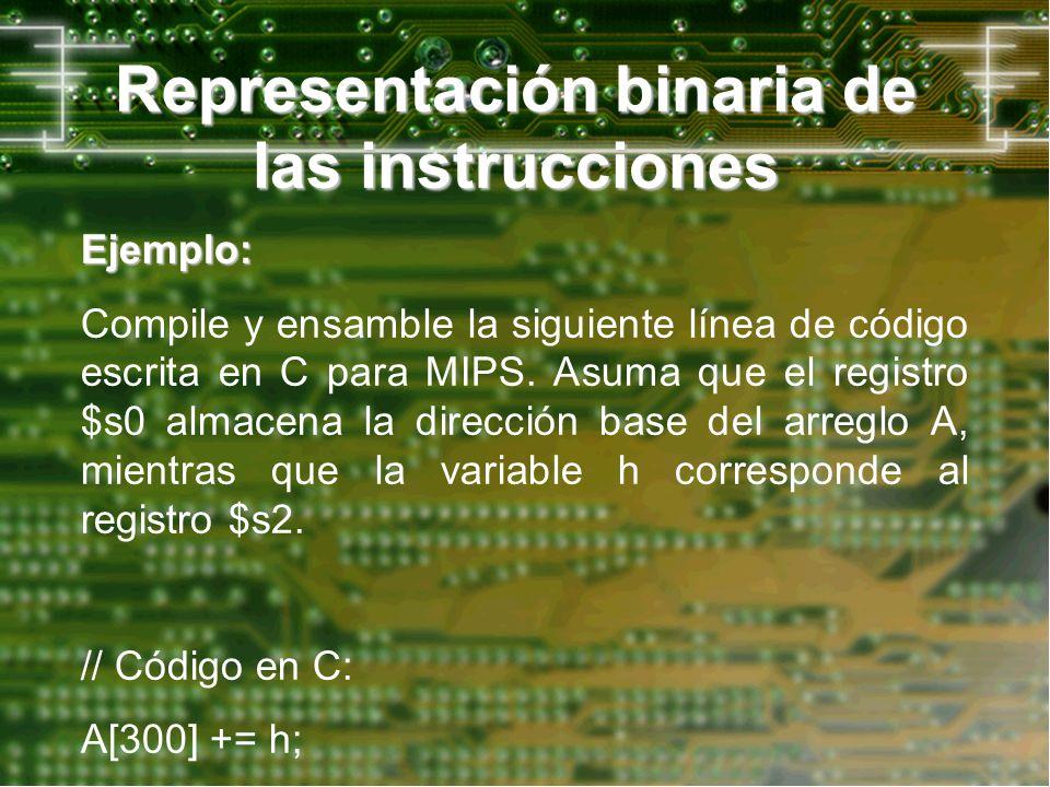 Representación binaria de las instrucciones Ejemplo: Compile y ensamble la siguiente línea de código escrita en C para MIPS. Asuma que el registro $s0