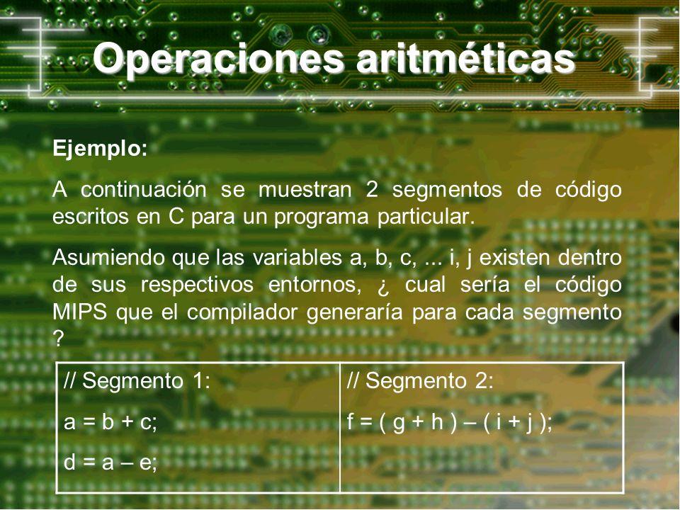 Operaciones aritméticas Ejemplo: A continuación se muestran 2 segmentos de código escritos en C para un programa particular. Asumiendo que las variabl