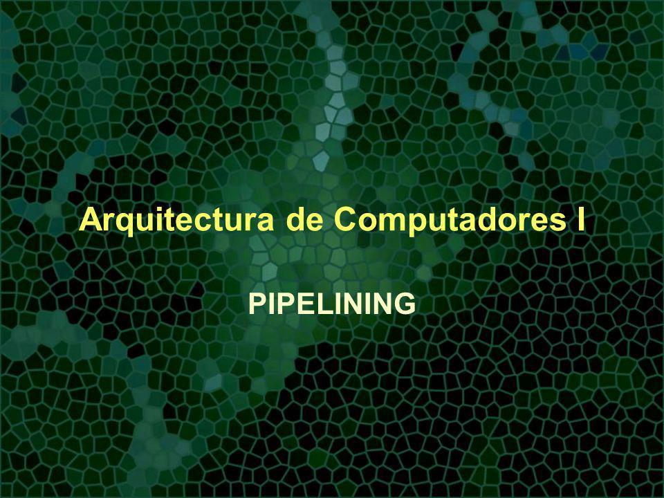 Arquitectura de Computadores I PIPELINING