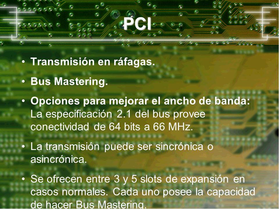 PCI Transmisión en ráfagas. Bus Mastering. Opciones para mejorar el ancho de banda: La especificación 2.1 del bus provee conectividad de 64 bits a 66