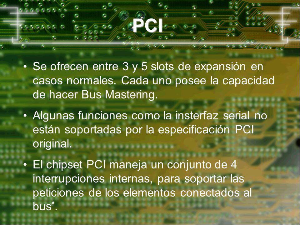 PCI Algunas funciones como la insterfaz serial no están soportadas por la especificación PCI original. El chipset PCI maneja un conjunto de 4 interrup