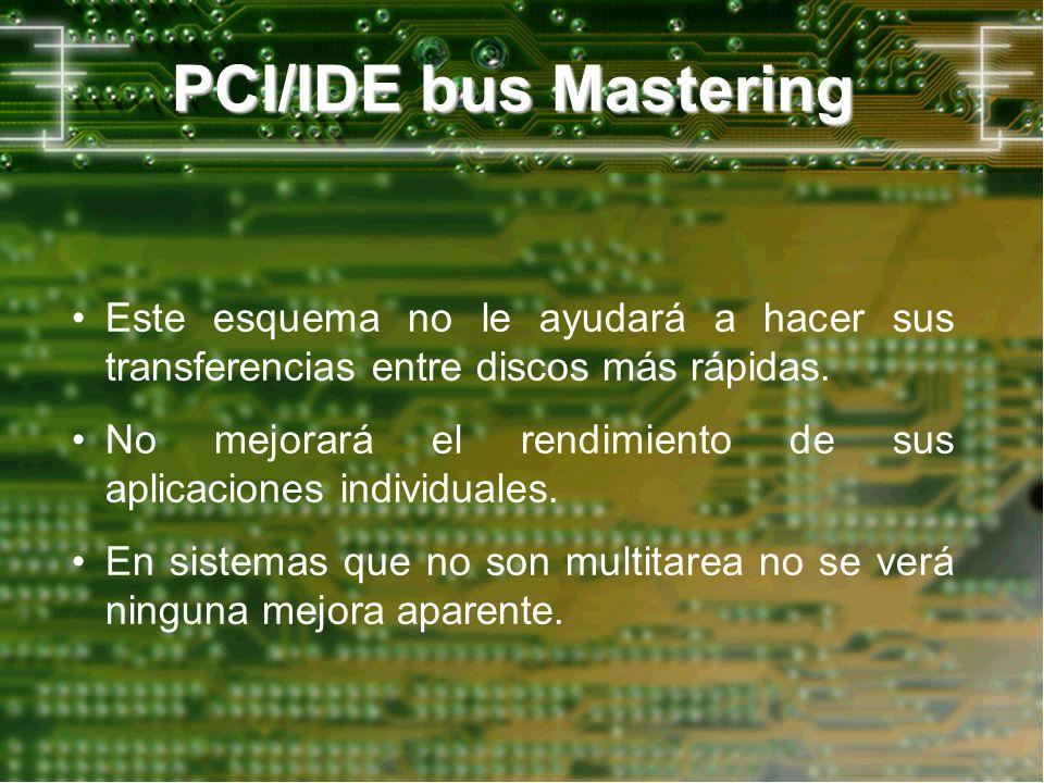 PCI/IDE bus Mastering Este esquema no le ayudará a hacer sus transferencias entre discos más rápidas. No mejorará el rendimiento de sus aplicaciones i