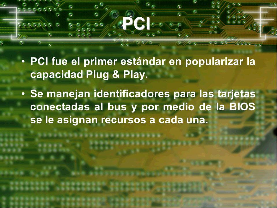 PCI PCI fue el primer estándar en popularizar la capacidad Plug & Play. Se manejan identificadores para las tarjetas conectadas al bus y por medio de