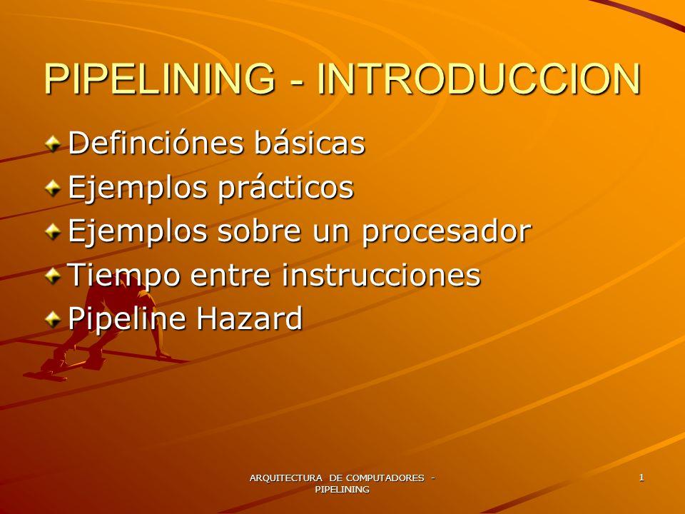 ARQUITECTURA DE COMPUTADORES - PIPELINING 2 PIPELINING – –Un PIPELINE es una serie de etapas, en donde en cada etapa se realiza una porción de una tarea.
