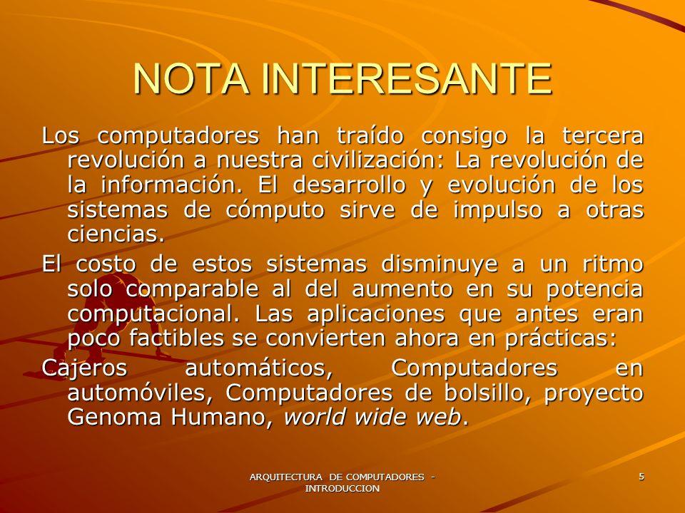 ARQUITECTURA DE COMPUTADORES - INTRODUCCION 6 NOTA INTERESANTE Los buenos programadores siempre están interesados en el desempeño de sus programas.