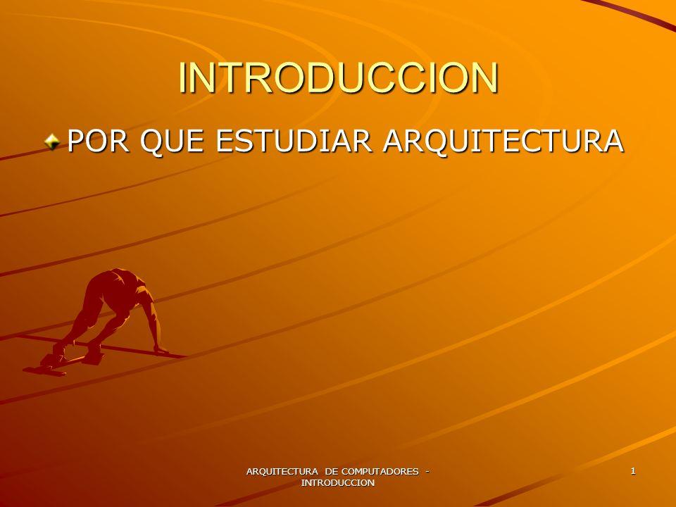 ARQUITECTURA DE COMPUTADORES - INTRODUCCION 1 INTRODUCCION POR QUE ESTUDIAR ARQUITECTURA
