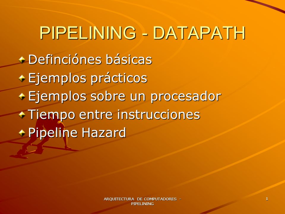 ARQUITECTURA DE COMPUTADORES - PIPELINING 1 PIPELINING - DATAPATH Definciónes básicas Ejemplos prácticos Ejemplos sobre un procesador Tiempo entre ins