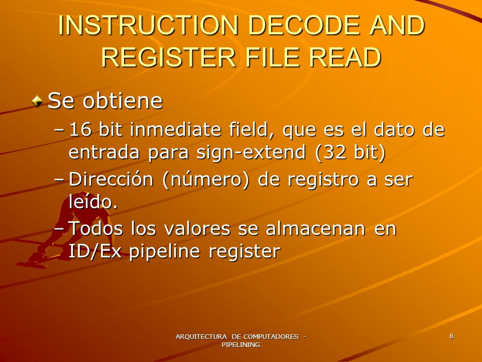 ARQUITECTURA DE COMPUTADORES - PIPELINING 8 INSTRUCTION DECODE AND REGISTER FILE READ Se obtiene –16 bit inmediate field, que es el dato de entrada pa