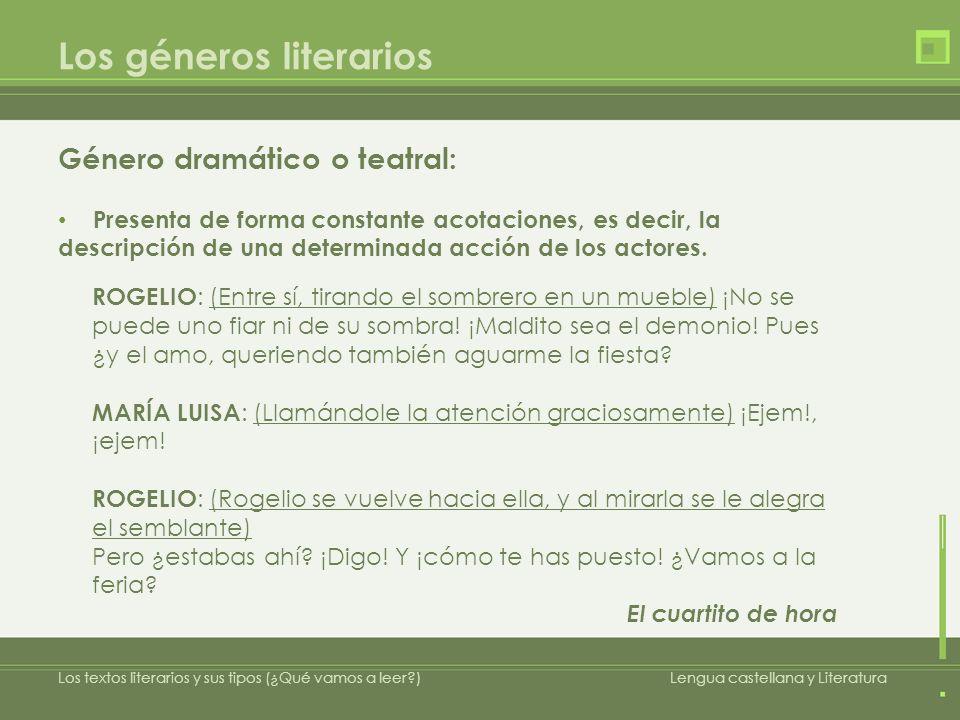 Los géneros literarios Género dramático o teatral: Presenta de forma constante acotaciones, es decir, la descripción de una determinada acción de los